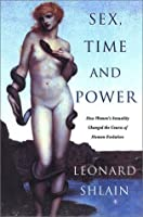 Sex, Time, and Power: How Women's Sexuality Changed the Course of Human Evolution