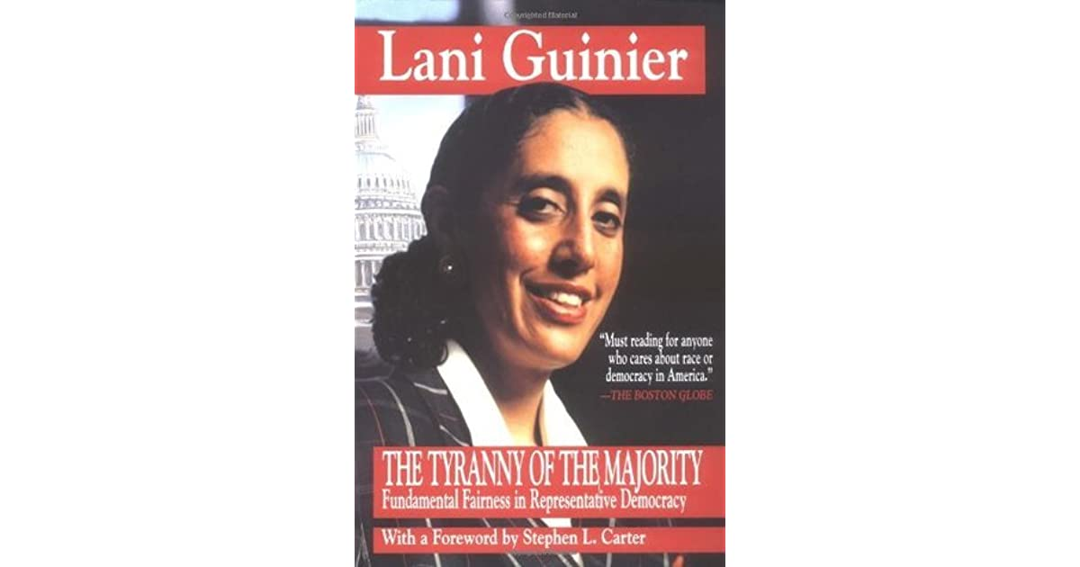 lani guinier tyranny of the majority essay Lani guinier and gerald torres cambridge, mass : harvard university press, ©2002  the tyranny of the majority:  a review essay of charles fried, .