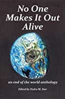 No One Makes It Out Alive: An end of the World Anthology