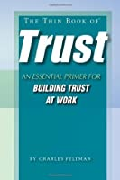 The Thin Book of Trust; An Essential Primer for Building Trust at Work