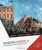 Making America: A History of the United States, Volume One: To 1877