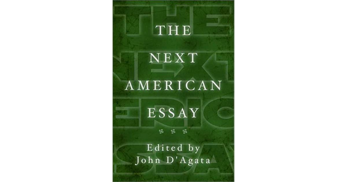next american essay d& 39agata The next american essay (review) jocelyn bartkevicius fourth genre: explorations in nonfiction, volume 5, number 2, fall 2003, pp 153-157 (review.