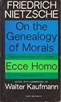 On the Genealogy of Morals and Ecce Homo, Edited with Commentary by Walter Kaufmann