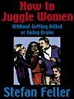 How to Juggle Women