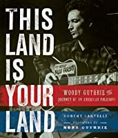This Land Is Your Land: Woody Guthrie and the Journey of an American Folk Song