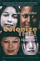 Colonize This!: Young Women of Color on Today's Feminism (Live Girls)