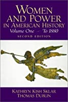 Women and Power in American History: Volume One, to 1880