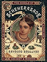 The Riddle of Scheherazade: And Other Amazing Puzzles, Ancient and Modern