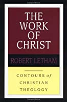 The Work of Christ (Contours of Christian Theology, #2)