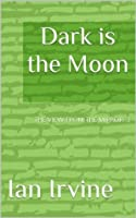 Dark is the Moon (The View from the Mirror)