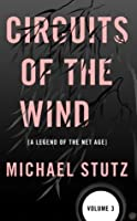 Circuits of the Wind: A Legend of the Net Age (Volume 3)