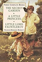 Three Complete Books: The Secret Garden/a Little Princess/Little Lord Fauntleroy