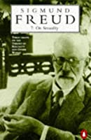 On Sexuality: Three Essays on the Theory of Sexuality and Other Works (Penguin Freud Library)