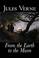 From the Earth to the Moon (Extraordinary Voyages, #4)
