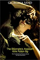 The Billionaire's Assistant Kink Potion 69: Part 6 (The New Dominators, #6)