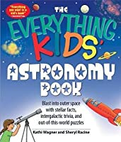 The Everything Kids' Astronomy Book: Blast Into Outer Space with Steller Facts, Integalatic Trivia, and Out-Of-This-World Puzzles