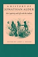 A History of Jonathan Alder: His Captivity and Life with the Indians (Ohio History and Culture)