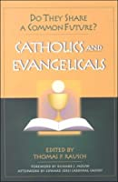 Catholics & Evangelicals: Do They Share a Common Future?