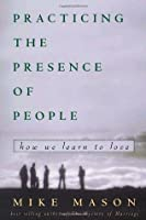 Practicing the Presence of People: How We Learn to Love