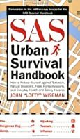 SAS Urban Survival Handbook: How to Protect Yourself Against Terrorism, Natural Disasters, Fires, Home Invasions, and Everyday Health and Safety Hazards