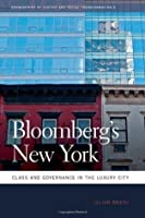 Bloomberg's New York: Class and Governance in the Luxury City (Geographies of Justice and Social Transformation)