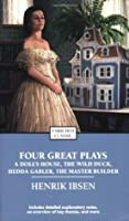 Four Great Plays: A Doll's House/The Wild Duck/Hedda Gabler/The Master Builder