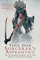 Sorcerer's Apprentice: An Incredible Journey into the World of India's Godmen
