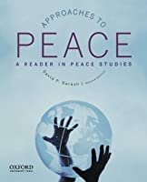 Approaches to Peace A Reader in Peace Studies: A Reader in Peace Studies