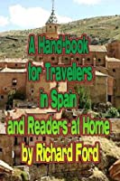 A Hand-book for Travellers in Spain and Readers at Home