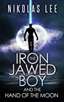 The Iron-Jawed Boy and the Hand of the Moon (Sky Guardian Chronicles, #2)