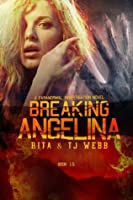 Breaking Angelina (Paranormal Investigation, #2)