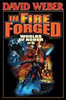 In Fire Forged: Worlds of Honor V (Honor Harrington - anthologies)