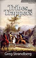Tribes and Trappers: A History of Montana, Volume One