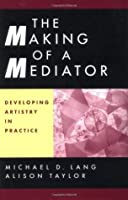 The Making of a Mediator: Developing Artistry in Practice