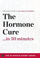 The Hormone Cure in 30 Minutes - The Expert Guide to Dr. Sara Gottfried's Critically Acclaimed Book (The 30 Minute Expert Series)