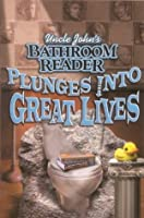 Uncle John's Bathroom Reader Plunges into Great Lives (Uncle John Presents)