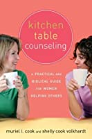 Kitchen Table Counseling: A Practical and Biblical Guide for Women Helping Others