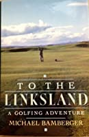 To the Linksland: 2a Golfing Adventure