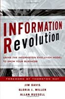Information Revolution: Using the Information Evolution Model to Grow Your Business (Wiley and SAS Business Series)