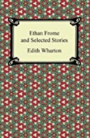 Ethan Frome and Selected Stories [with Biographical Introduction]