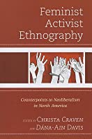 Feminist Activist Ethnography: Counterpoints to Neoliberalism in North America