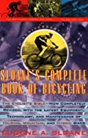 Sloane's Complete Book of Bicycling: The Cyclist's Bible