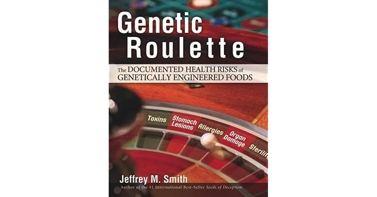 Genetic Roulette The Documented Health Risks Of Genetically Engineered Foods