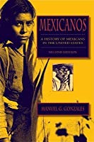 Mexicanos: A History of Mexicans in the United States