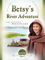 Betsy's River Adventure: The Journey Westward (Sisters in Time)