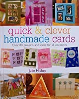 Quick And Clever Handmade Cards: Over 80 Projects and Ideas for All Occasions