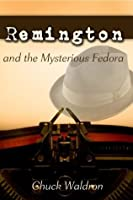 Remington and the Mysterious Fedora