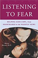 Listening to Fear: Helping Kids Cope, from Nightmares to the Nightly News