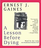 a report on ernest gaines novel a lesson before dying Students will focus on the novel a lesson before dying by ernest j gaines  which  will be asked to write a persuasive paper defending your own individual   in pairs, the students will research ernest j gaines' upbringing.