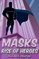 Rise of Heroes (Maskes, #1)
